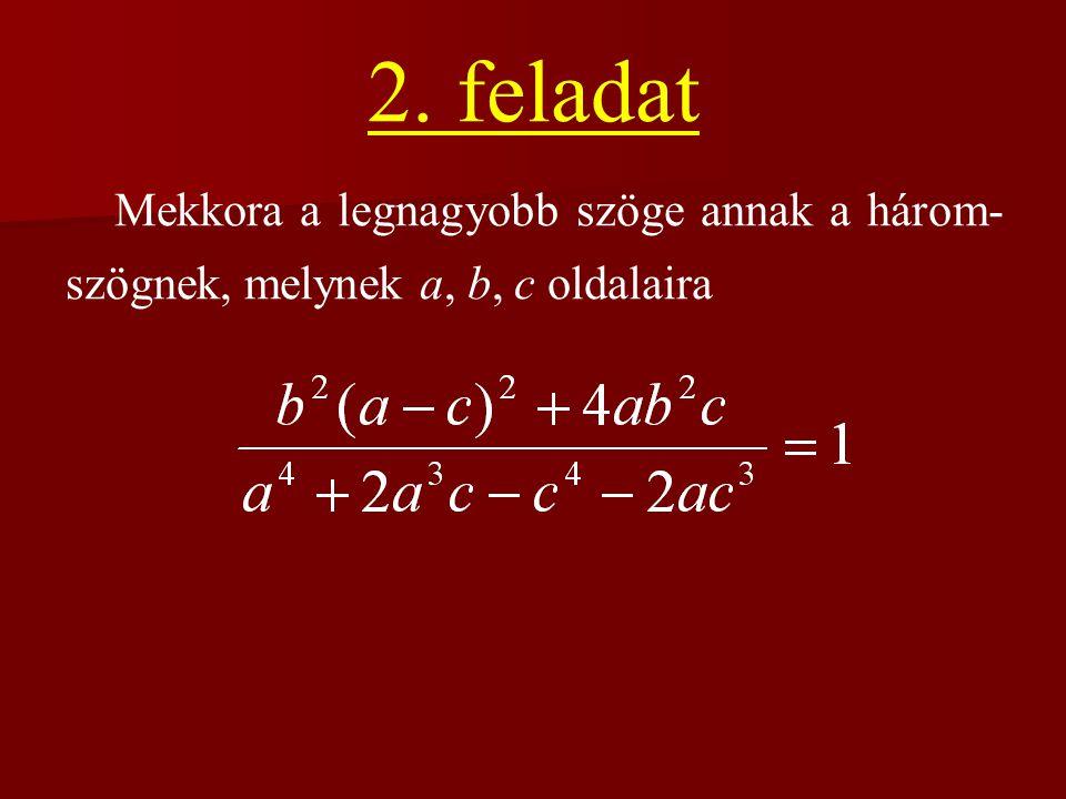 2. feladat Mekkora a legnagyobb szöge annak a három-szögnek, melynek a, b, c oldalaira