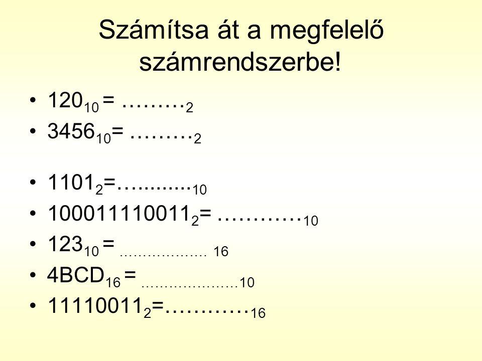Számítsa át a megfelelő számrendszerbe!