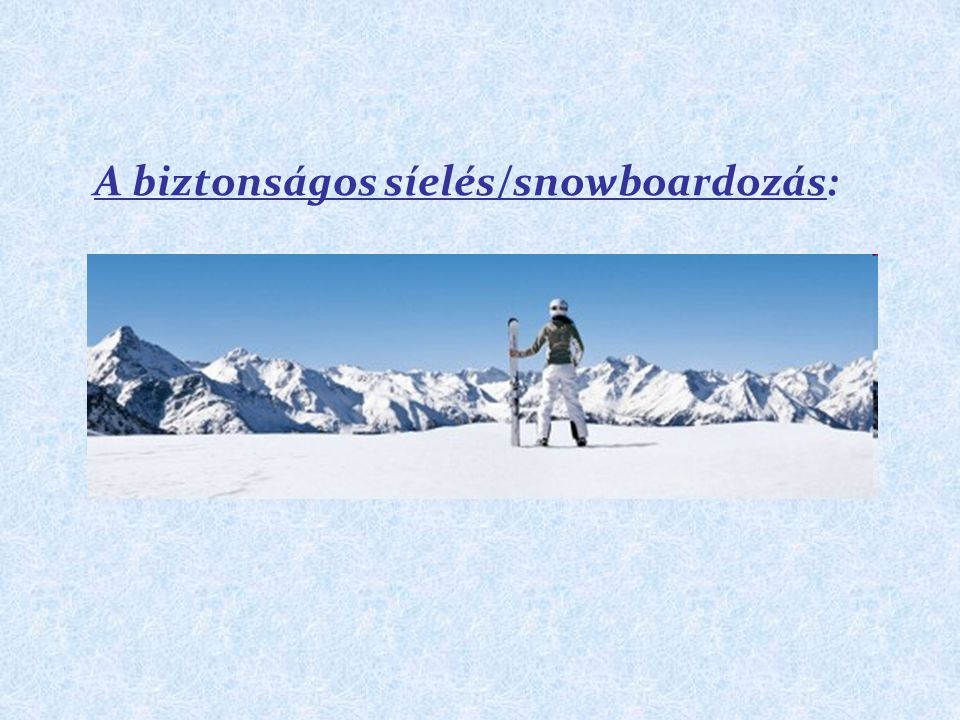 A biztonságos síelés/snowboardozás: