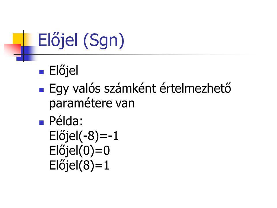 Előjel (Sgn) Előjel Egy valós számként értelmezhető paramétere van