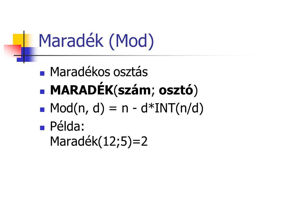 Maradék (Mod) Maradékos osztás MARADÉK(szám; osztó)