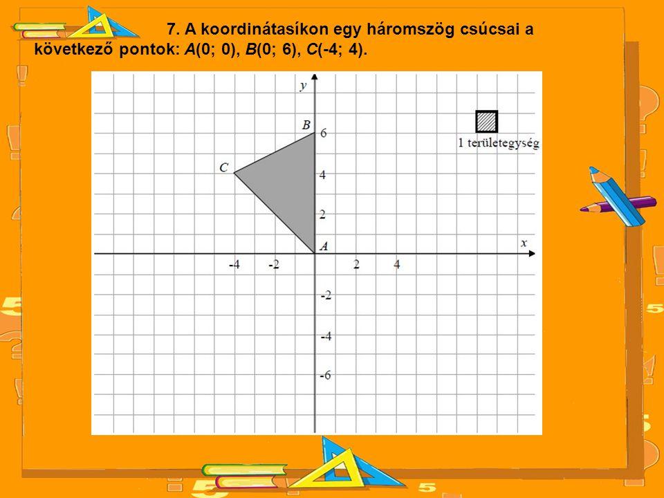 7. A koordinátasíkon egy háromszög csúcsai a