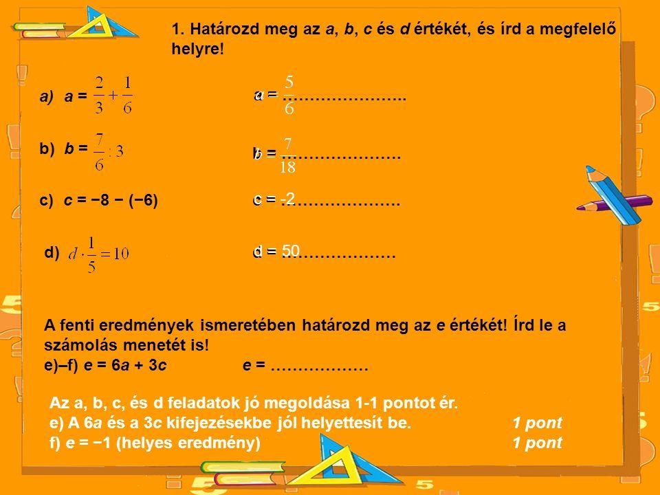 1. Határozd meg az a, b, c és d értékét, és írd a megfelelő