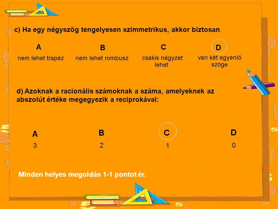 c) Ha egy négyszög tengelyesen szimmetrikus, akkor biztosan