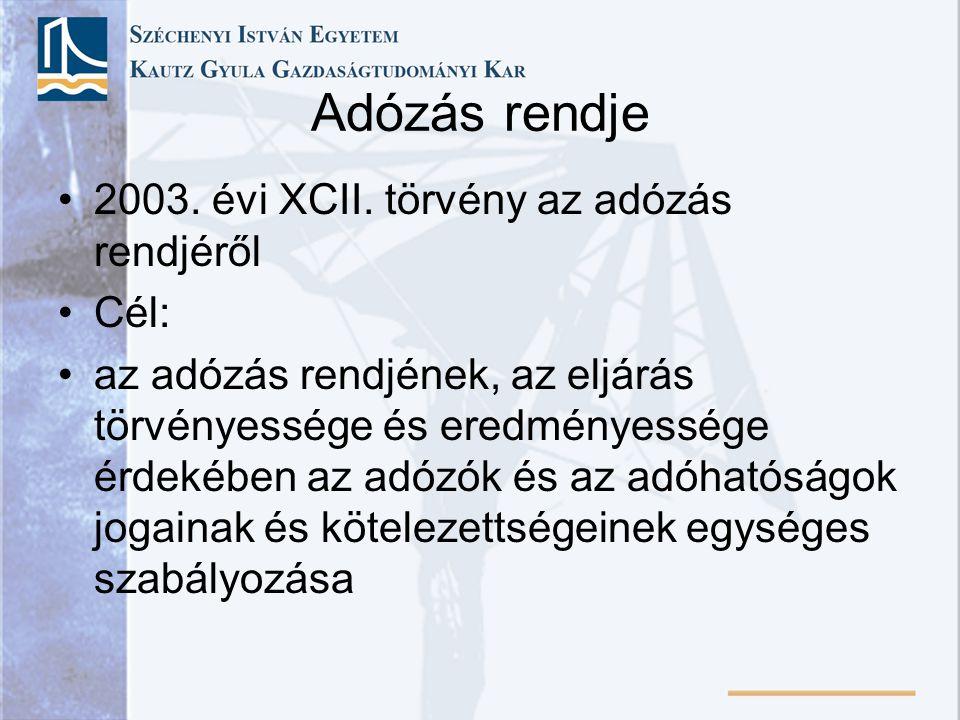 Adózás rendje 2003. évi XCII. törvény az adózás rendjéről Cél: