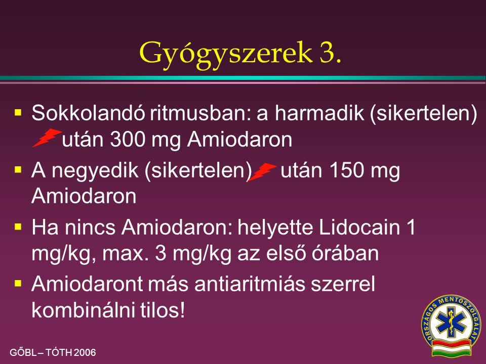 Gyógyszerek 3. Sokkolandó ritmusban: a harmadik (sikertelen) után 300 mg Amiodaron. A negyedik (sikertelen) után 150 mg Amiodaron.