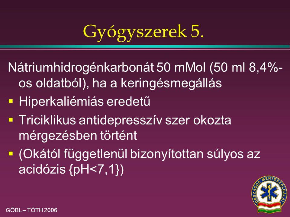 Gyógyszerek 5. Nátriumhidrogénkarbonát 50 mMol (50 ml 8,4%-os oldatból), ha a keringésmegállás. Hiperkaliémiás eredetű.