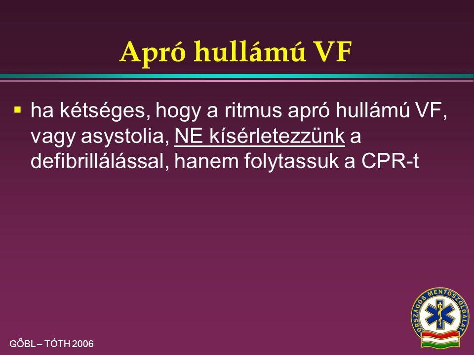 Apró hullámú VF ha kétséges, hogy a ritmus apró hullámú VF, vagy asystolia, NE kísérletezzünk a defibrillálással, hanem folytassuk a CPR-t.