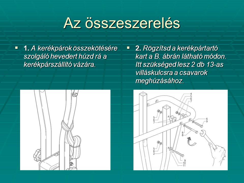 Az összeszerelés 1. A kerékpárok összekötésére szolgáló hevedert húzd rá a kerékpárszállító vázára.