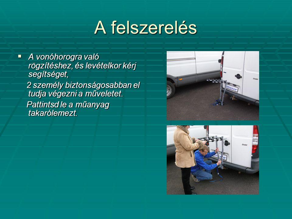 A felszerelés A vonóhorogra való rögzítéshez, és levételkor kérj segítséget, 2 személy biztonságosabban el tudja végezni a műveletet.