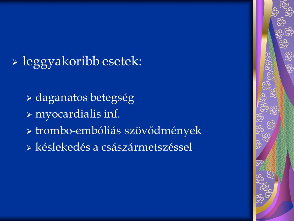 leggyakoribb esetek: daganatos betegség myocardialis inf.