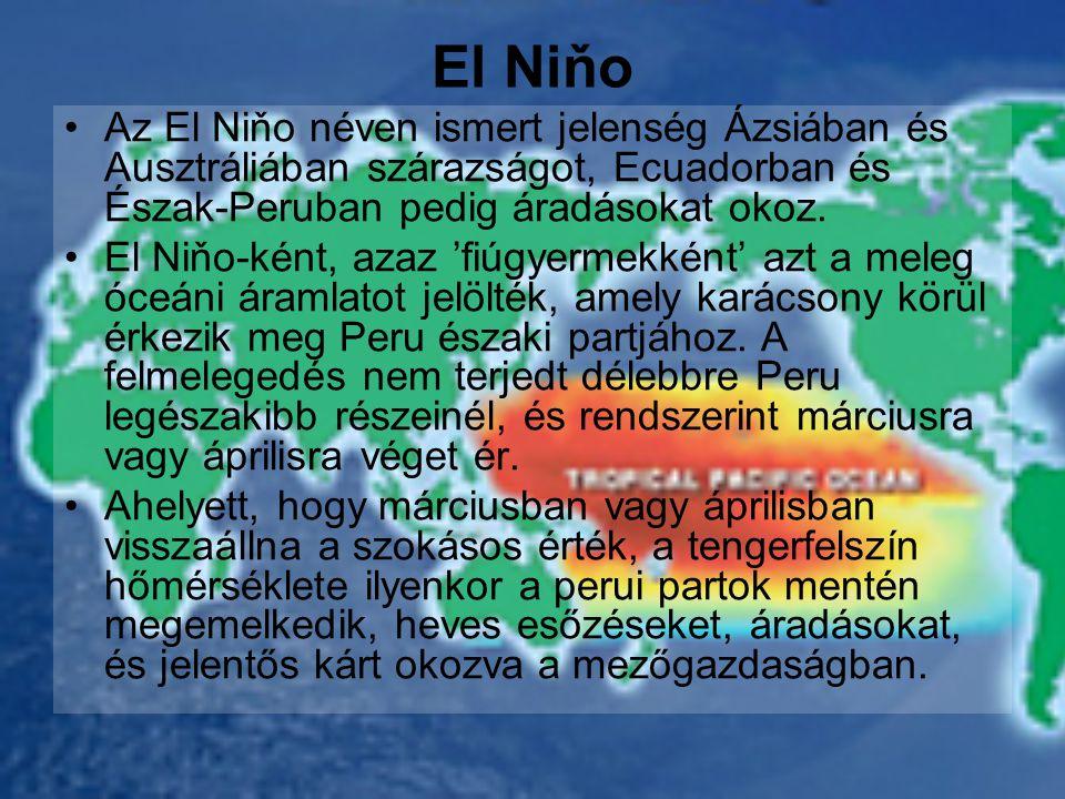 El Niňo Az El Niňo néven ismert jelenség Ázsiában és Ausztráliában szárazságot, Ecuadorban és Észak-Peruban pedig áradásokat okoz.