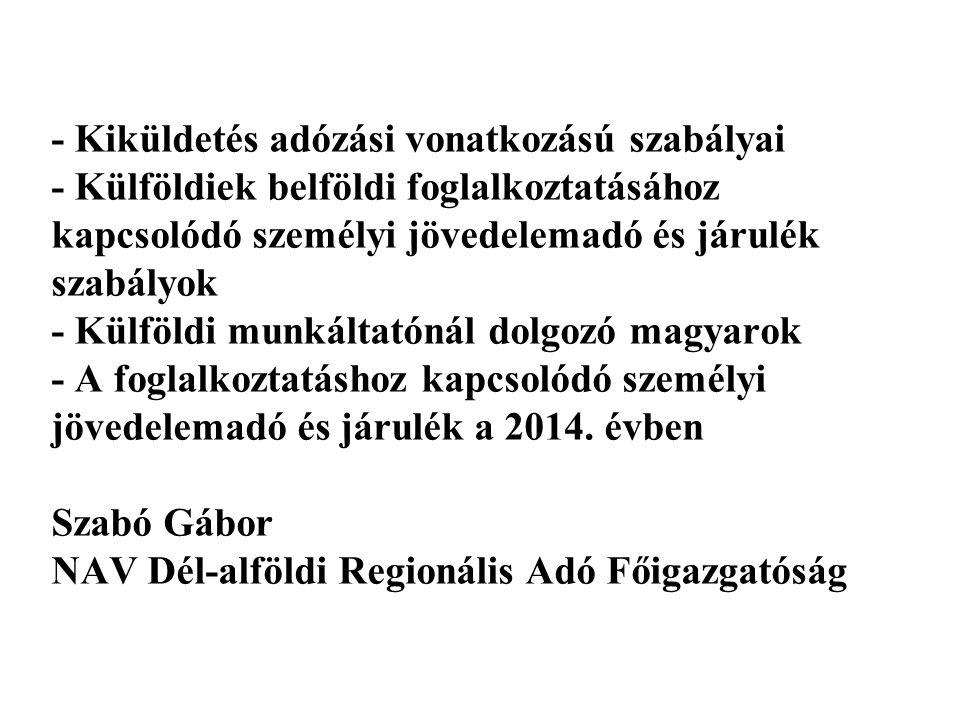 - Kiküldetés adózási vonatkozású szabályai - Külföldiek belföldi foglalkoztatásához kapcsolódó személyi jövedelemadó és járulék szabályok - Külföldi munkáltatónál dolgozó magyarok - A foglalkoztatáshoz kapcsolódó személyi jövedelemadó és járulék a 2014.