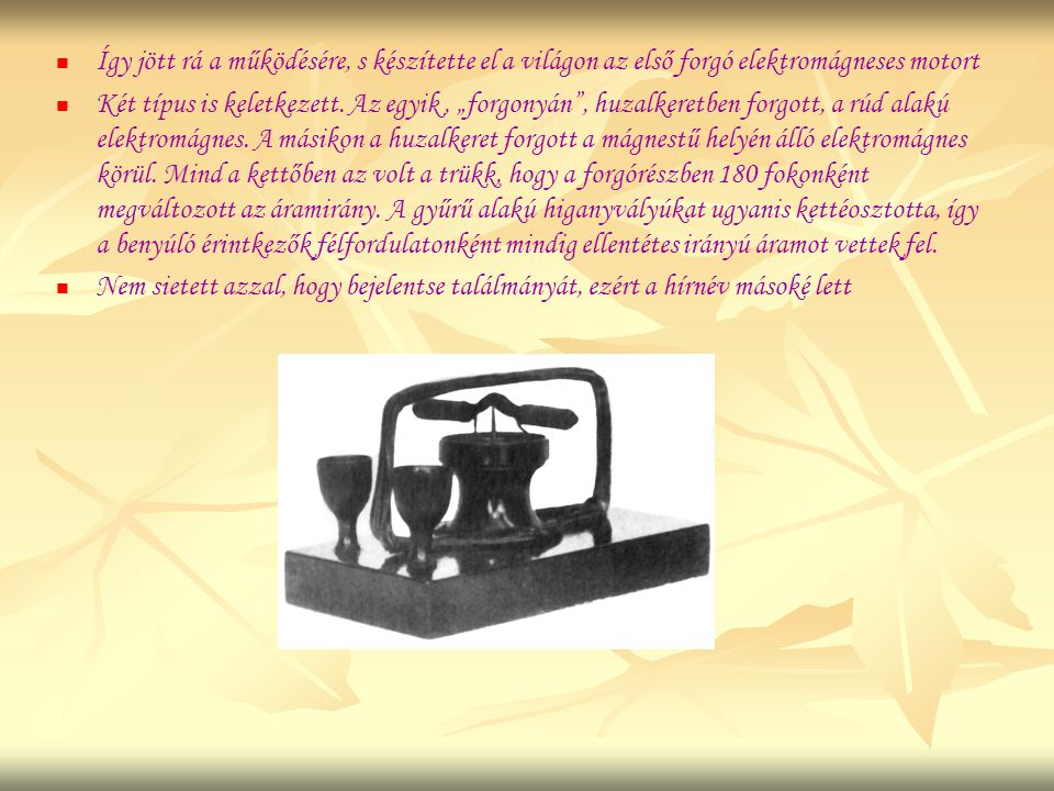 Így jött rá a működésére, s készítette el a világon az első forgó elektromágneses motort