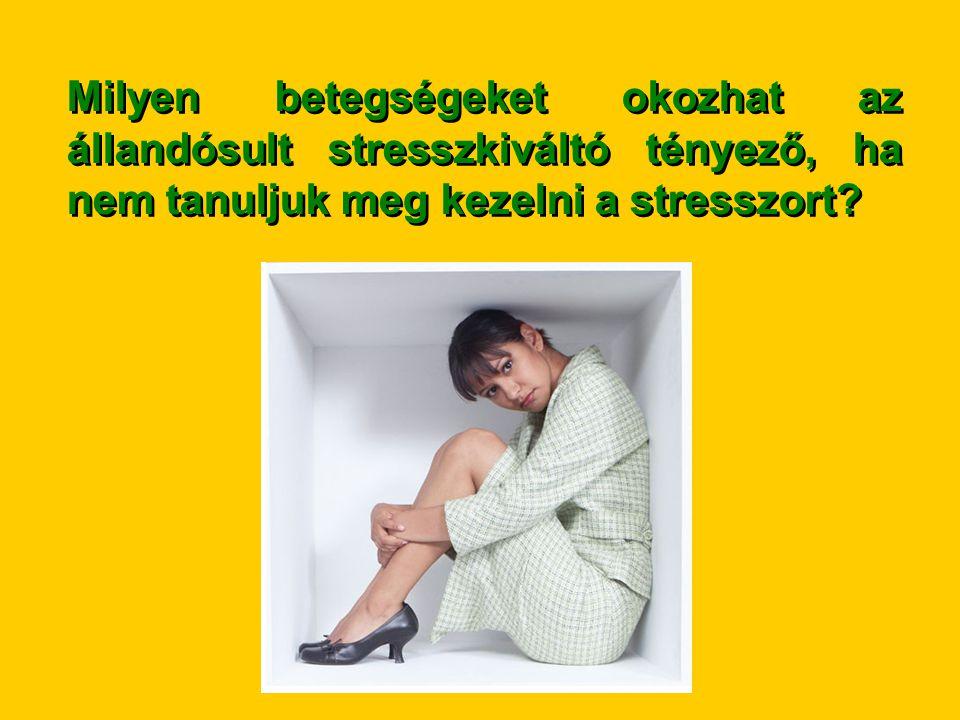 Milyen betegségeket okozhat az állandósult stresszkiváltó tényező, ha nem tanuljuk meg kezelni a stresszort