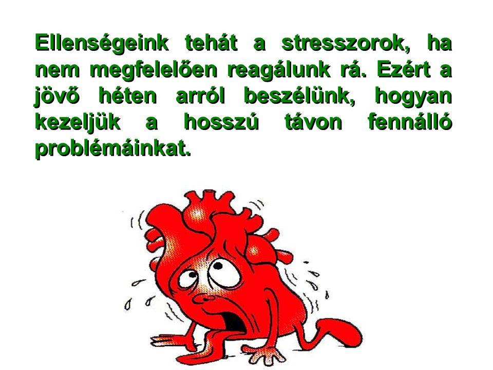 Ellenségeink tehát a stresszorok, ha nem megfelelően reagálunk rá