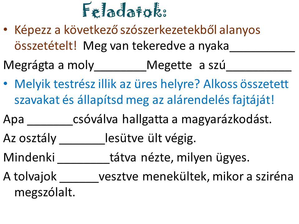 Feladatok: Képezz a következő szószerkezetekből alanyos összetételt! Meg van tekeredve a nyaka__________.