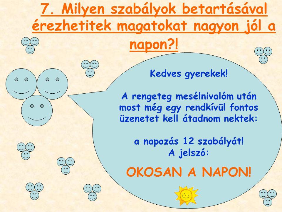 7. Milyen szabályok betartásával érezhetitek magatokat nagyon jól a napon !