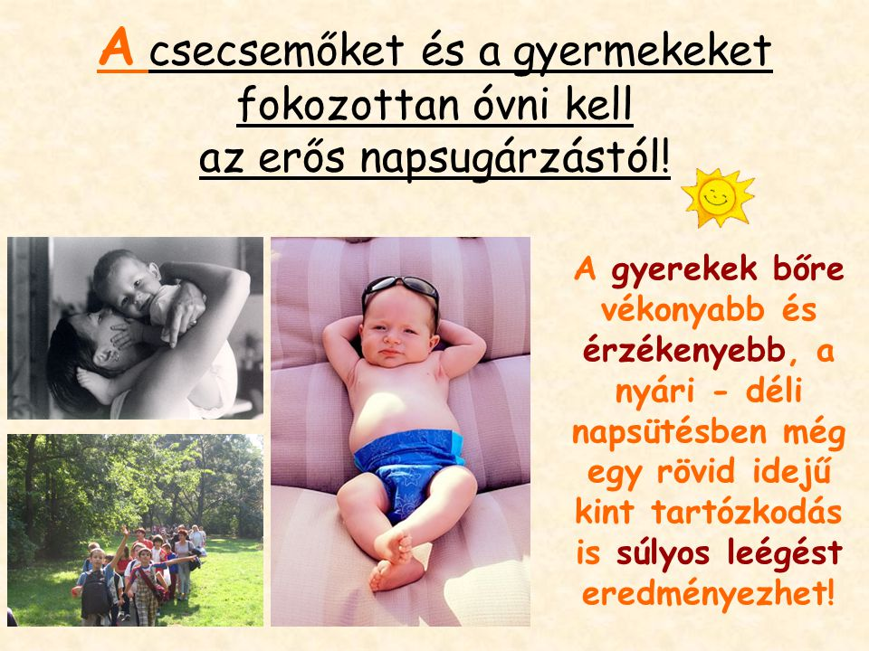 A csecsemőket és a gyermekeket fokozottan óvni kell az erős napsugárzástól!