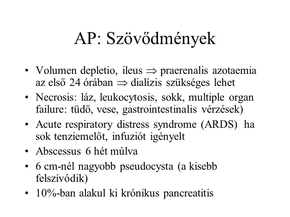 AP: Szövődmények Volumen depletio, ileus  praerenalis azotaemia az első 24 órában  dialízis szükséges lehet.