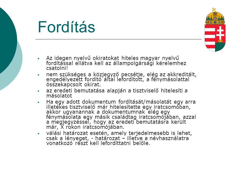 Fordítás Az idegen nyelvű okiratokat hiteles magyar nyelvű fordítással ellátva kell az állampolgársági kérelemhez csatolni!
