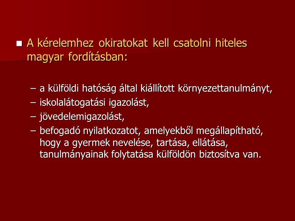 A kérelemhez okiratokat kell csatolni hiteles magyar fordításban: