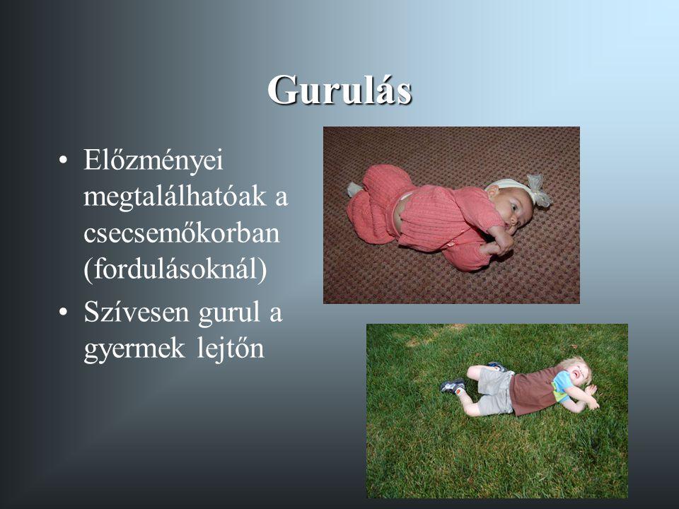 Gurulás Előzményei megtalálhatóak a csecsemőkorban (fordulásoknál)