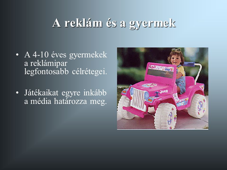 A reklám és a gyermek A 4-10 éves gyermekek a reklámipar legfontosabb célrétegei.