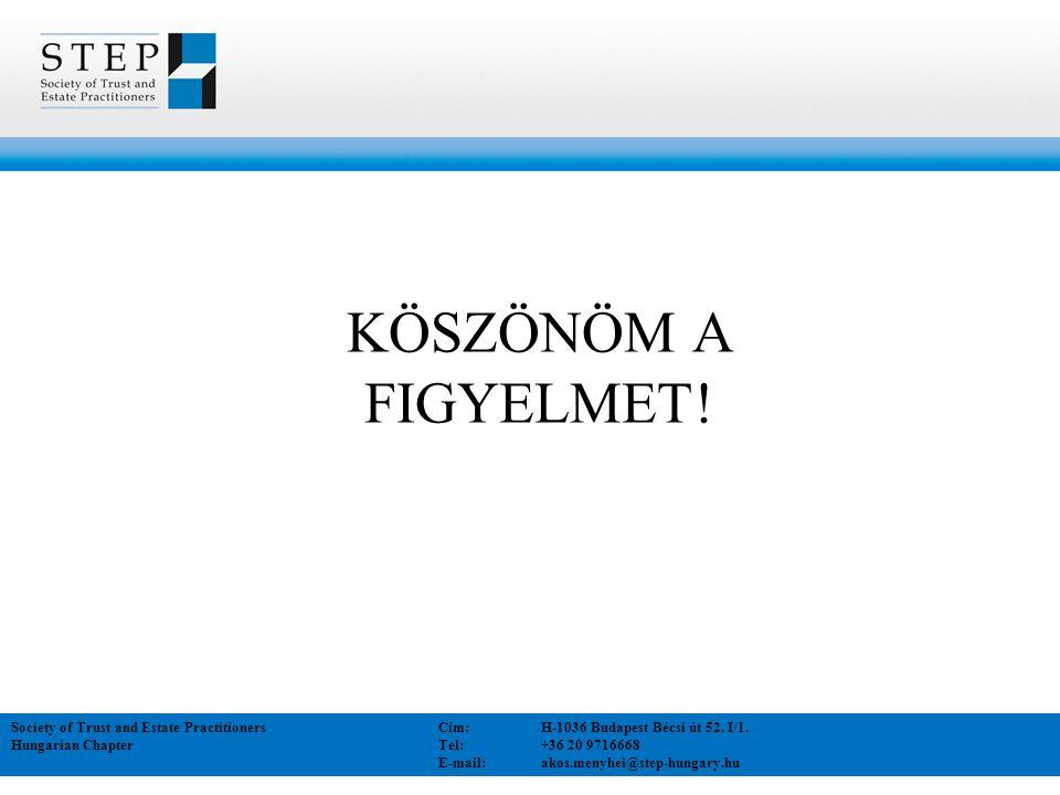 KÖSZÖNÖM A FIGYELMET! Society of Trust and Estate Practitioners Cím: H-1036 Budapest Bécsi út 52. I/1.