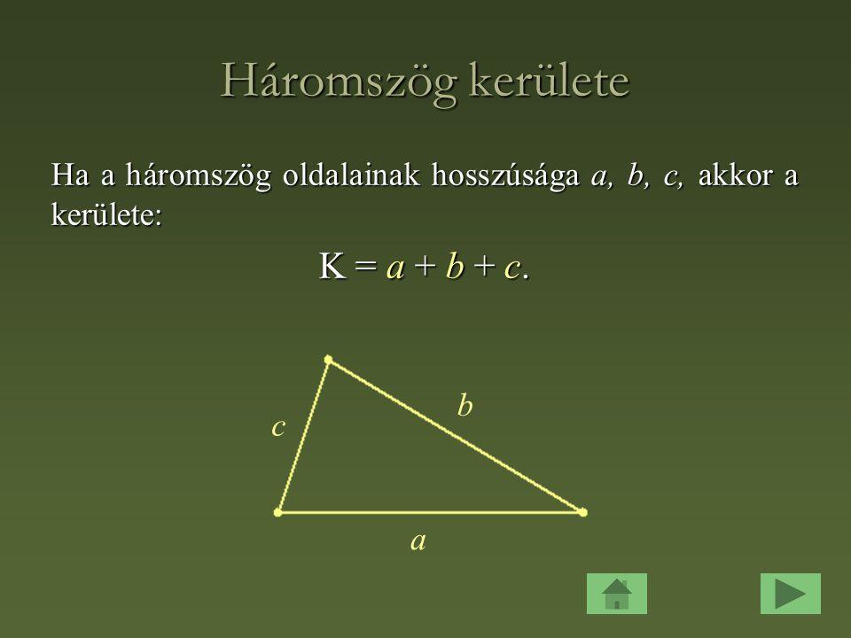 Háromszög kerülete K = a + b + c.