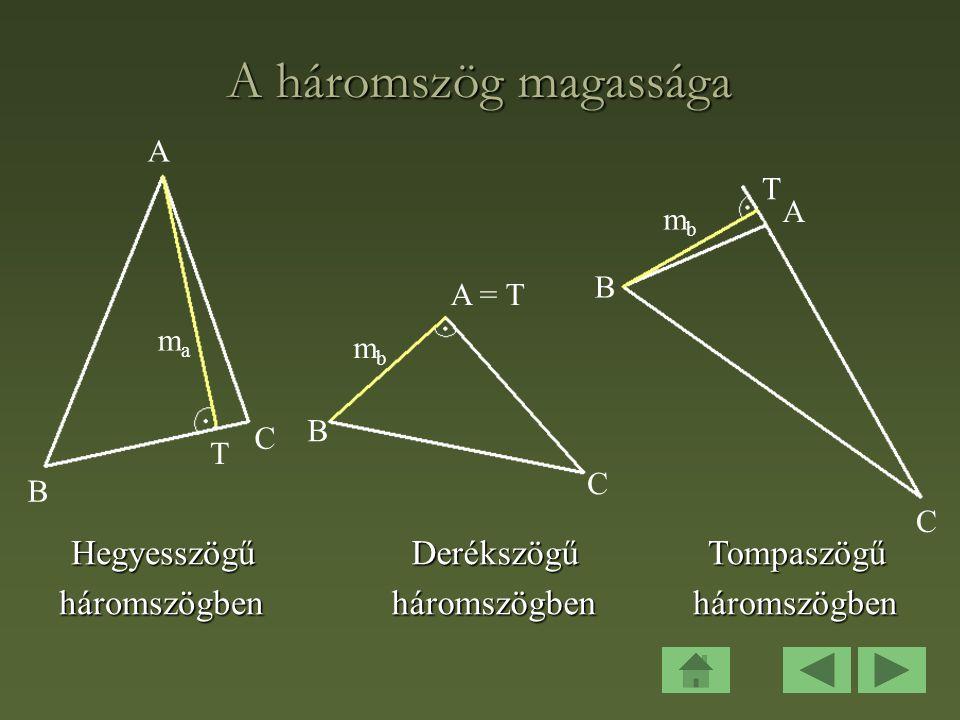 A háromszög magassága Tompaszögű háromszögben Derékszögű Hegyesszögű A