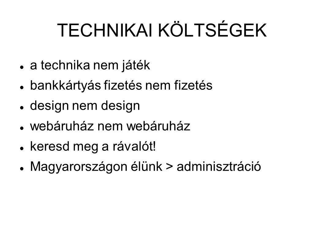 TECHNIKAI KÖLTSÉGEK a technika nem játék