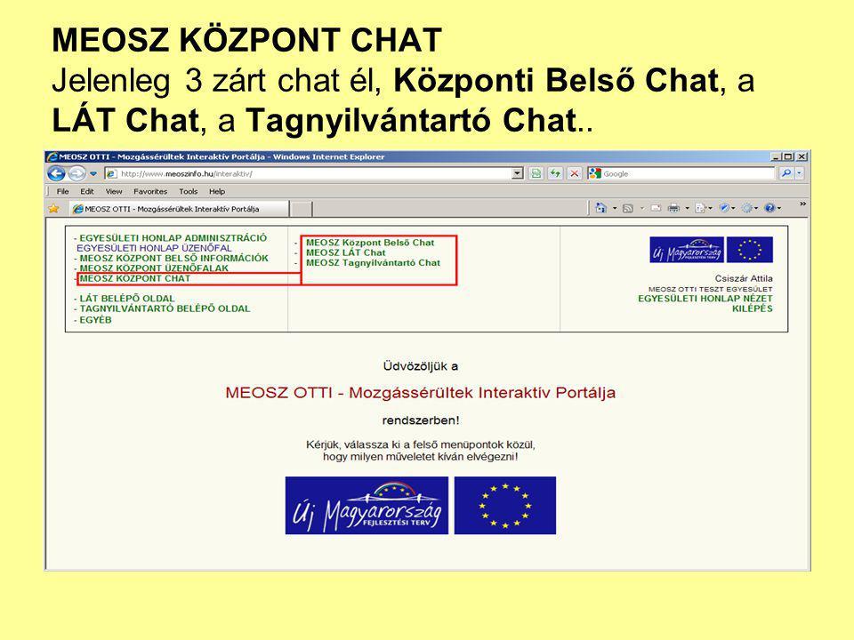 MEOSZ KÖZPONT CHAT Jelenleg 3 zárt chat él, Központi Belső Chat, a LÁT Chat, a Tagnyilvántartó Chat..