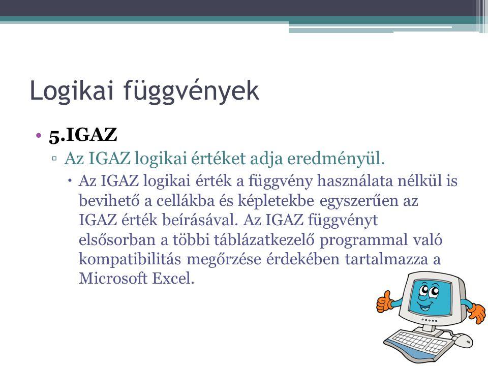 Logikai függvények 5.IGAZ Az IGAZ logikai értéket adja eredményül.
