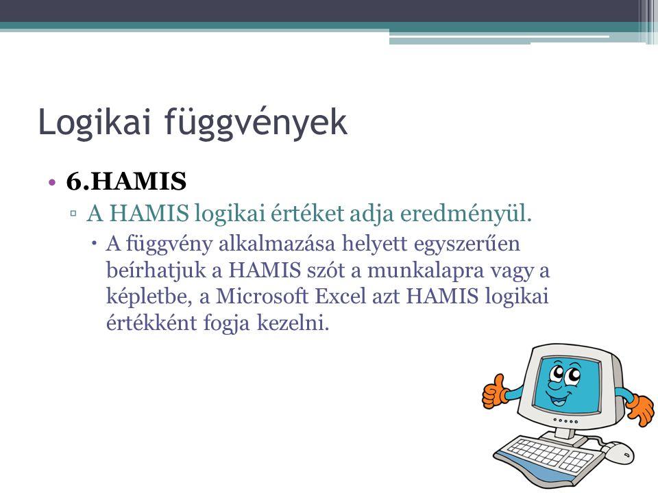 Logikai függvények 6.HAMIS A HAMIS logikai értéket adja eredményül.