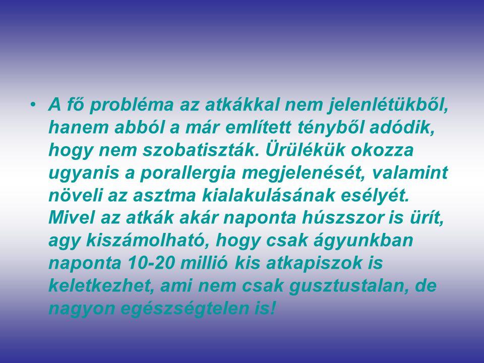 A fő probléma az atkákkal nem jelenlétükből, hanem abból a már említett tényből adódik, hogy nem szobatiszták.