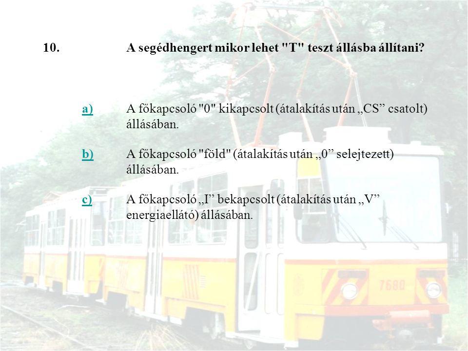 """10. A segédhengert mikor lehet T teszt állásba állítani a) A főkapcsoló 0 kikapcsolt (átalakítás után """"CS csatolt) állásában."""