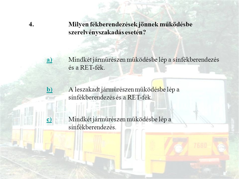4. Milyen fékberendezések jönnek működésbe szerelvényszakadás esetén a) Mindkét járműrészen működésbe lép a sínfékberendezés és a RET-fék.