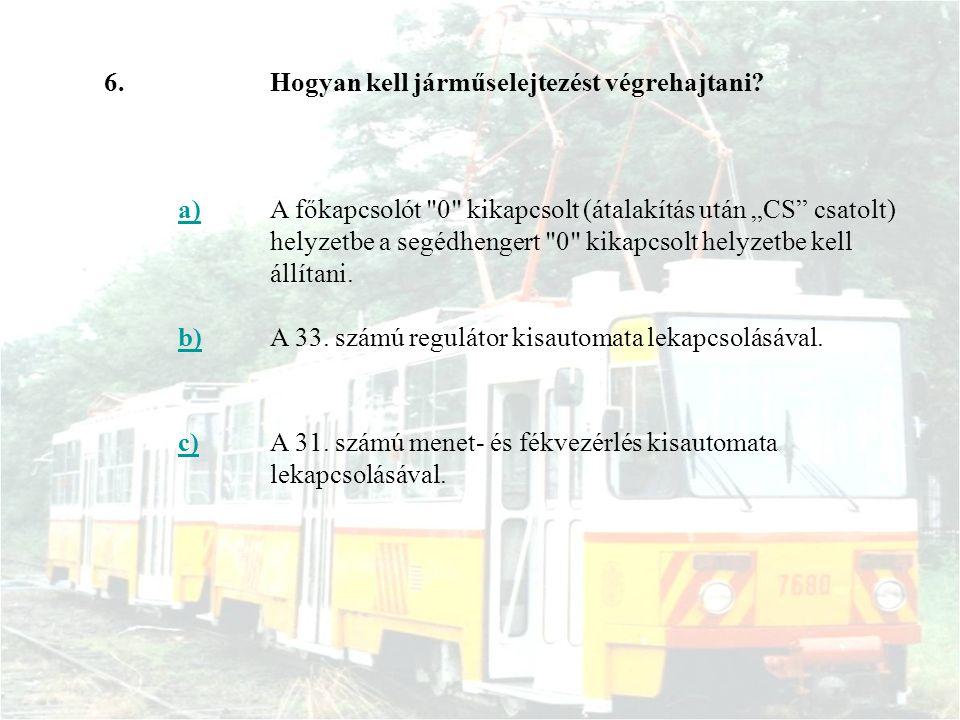 6. Hogyan kell járműselejtezést végrehajtani a)