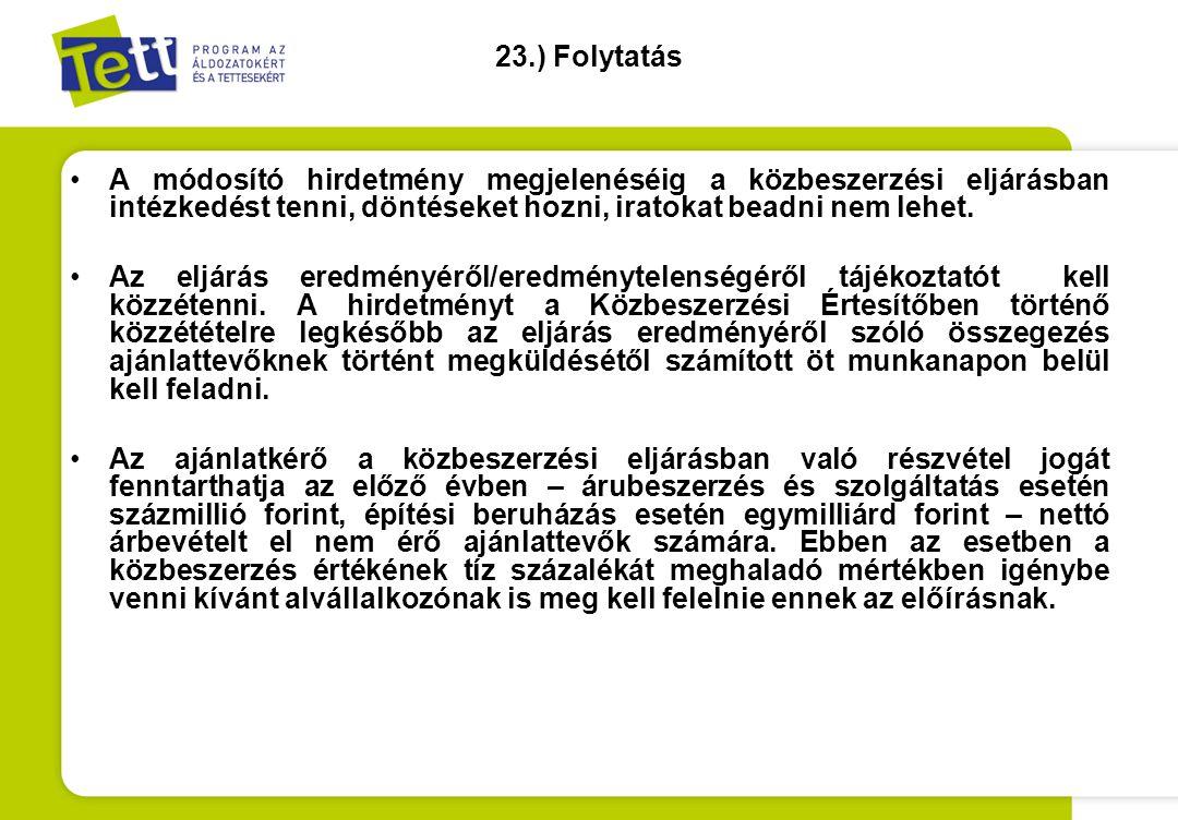 23.) Folytatás A módosító hirdetmény megjelenéséig a közbeszerzési eljárásban intézkedést tenni, döntéseket hozni, iratokat beadni nem lehet.