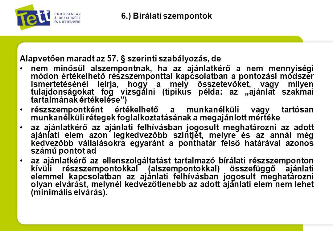 6.) Bírálati szempontok Alapvetően maradt az 57. § szerinti szabályozás, de.