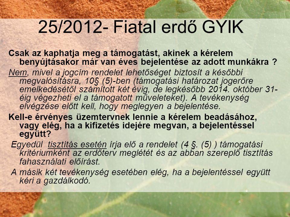 25/2012- Fiatal erdő GYIK Csak az kaphatja meg a támogatást, akinek a kérelem benyújtásakor már van éves bejelentése az adott munkákra