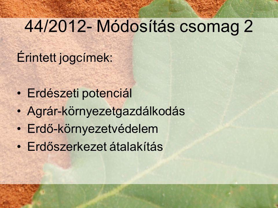 44/2012- Módosítás csomag 2 Érintett jogcímek: Erdészeti potenciál