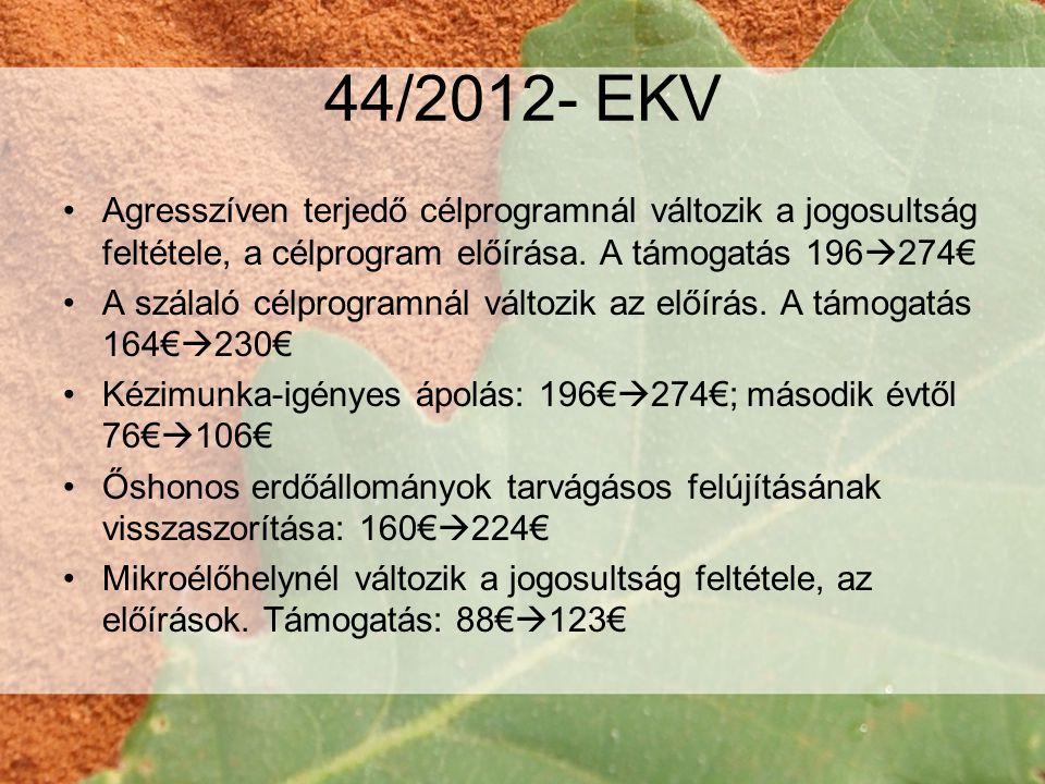 44/2012- EKV Agresszíven terjedő célprogramnál változik a jogosultság feltétele, a célprogram előírása. A támogatás 196274€