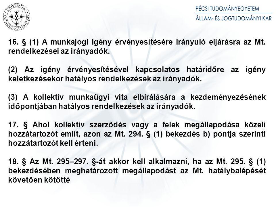 13. § (1) Az Mt. hatálybalépését megelőzően megválasztott üzemi tanács tagjára 2012. december 31. napjáig az Mt. 260. § (3) bekezdését megfelelően alkalmazni kell.