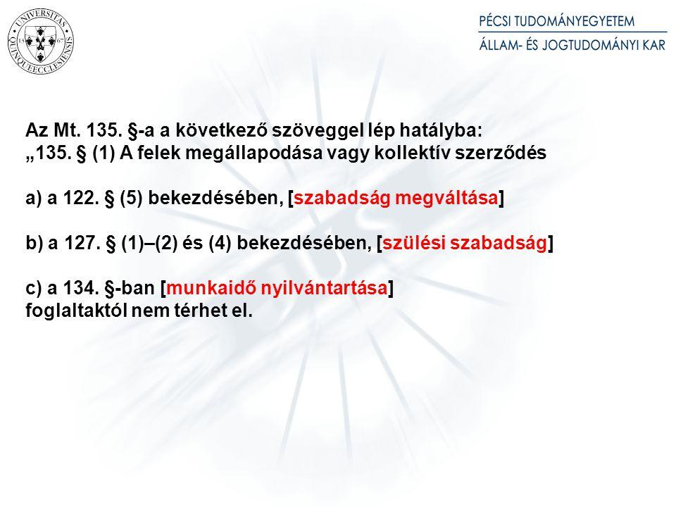 Az Mt. 85. § (1) és (2) bekezdése a következő szöveggel lép hatályba: