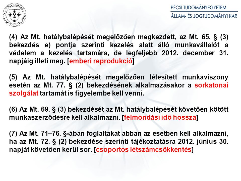 6. § (1) A hátrányos jogkövetkezmények alkalmazására a munkavállaló kötelezettségszegésének időpontjában hatályos rendelkezések az irányadók.