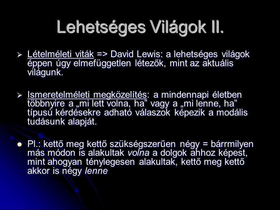 Lehetséges Világok II. Lételméleti viták => David Lewis: a lehetséges világok éppen úgy elmefüggetlen létezők, mint az aktuális világunk.