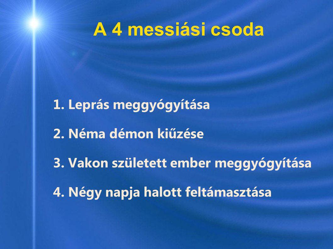 A 4 messiási csoda 1. Leprás meggyógyítása 2. Néma démon kiűzése