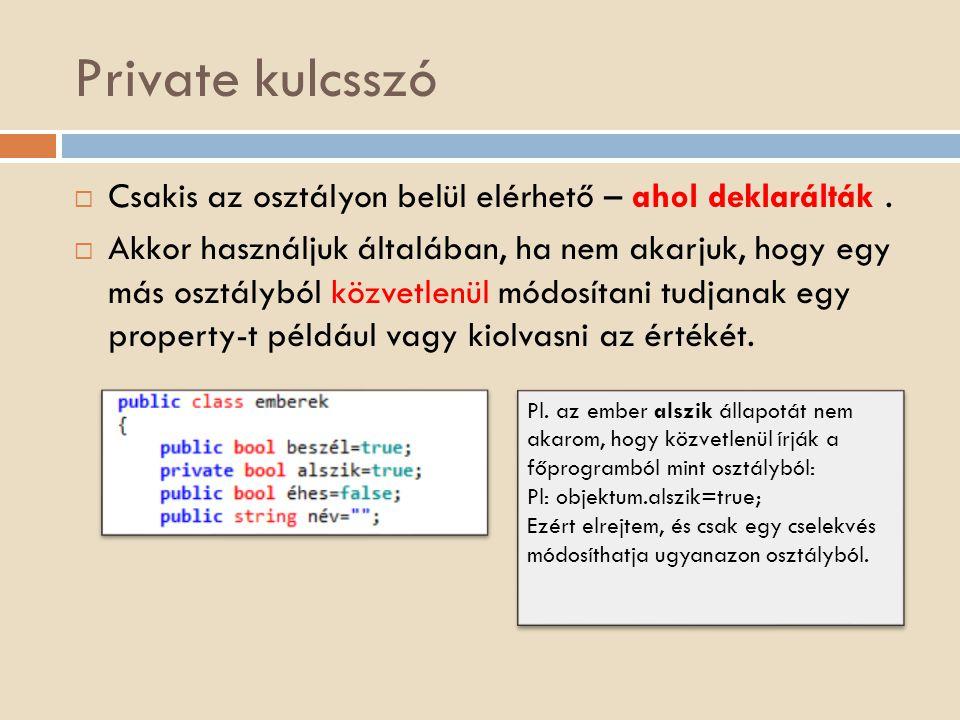 Private kulcsszó Csakis az osztályon belül elérhető – ahol deklarálták .